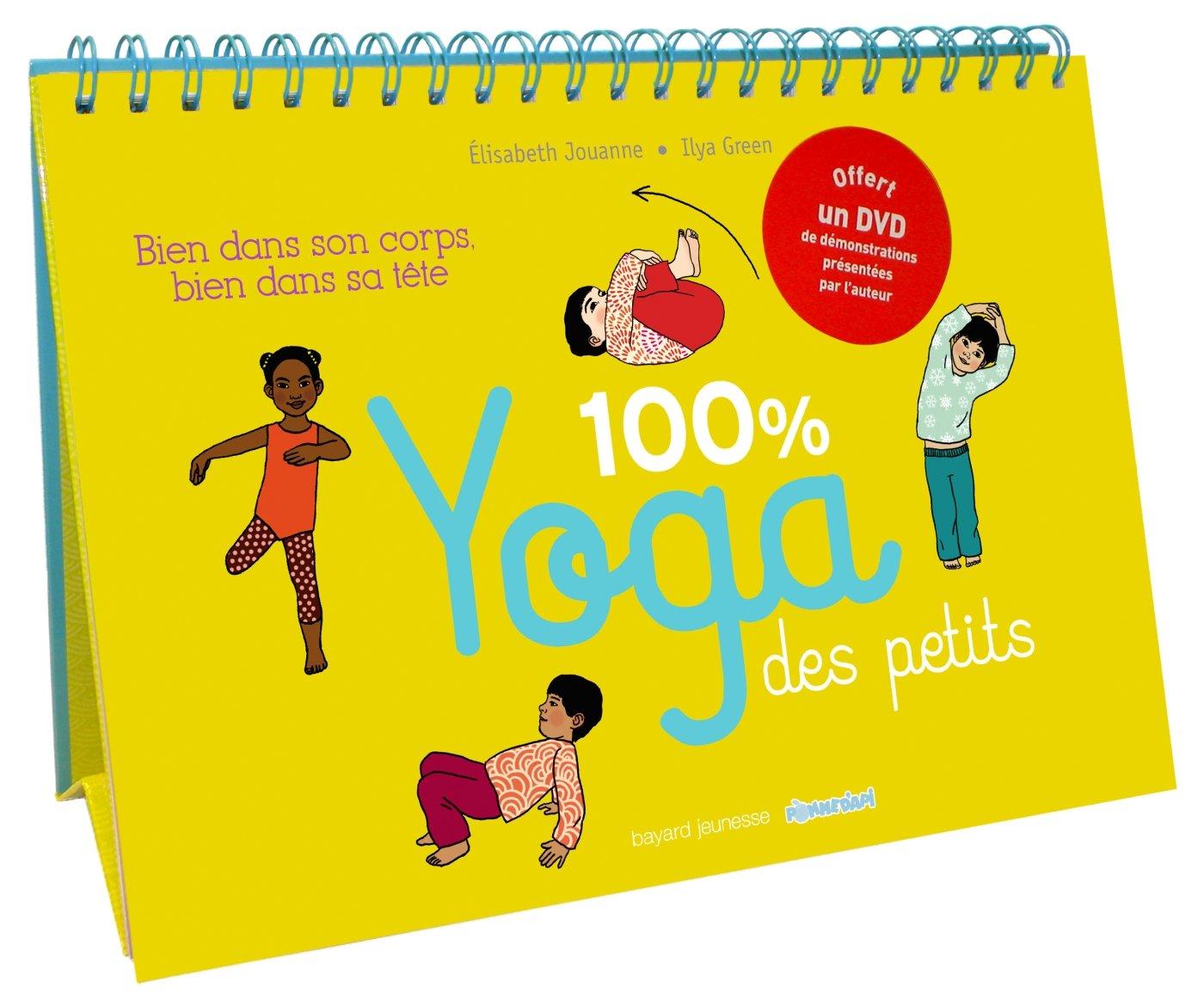 100% yoga des petits: Bien dans son corps, bien dans sa tête Reliure à spirales – 1 octobre 2015 Elisabeth Jouanne Ilya Green-Germain Bayard Jeunesse 274705828X