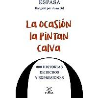 La ocasión la pintan calva: 300 historias de dichos y expresiones (F. COLECCION)