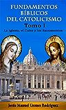Fundamentos Bíblicos del Catolicismo - Tomo I: La Iglesia, el Culto y los Sacramentos (Spanish Edition)