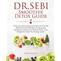 Dr. Sebi Smoothie Detox Guide: 14 Day Smoothie Cleansing Guide with Dr. Sebi Approved...