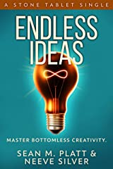 Endless Ideas: Master Bottomless Creativity (Stone Tablet Singles Book 6) Kindle Edition