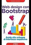 Web design con Bootstrap: Guida allo sviluppo di interfacce responsive