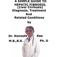 A  Simple  Guide  To  Hepatic Fibrosis, (Liver Cirrhosis)  Diagnosis, Treatment  And  Related Conditions