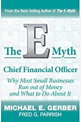 The E-Myth Chief Financial Officer: Why Most Small Businesses Run Out of Money and What to Do About It Kindle Edition