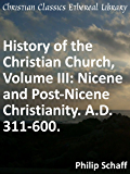 Nicene and Post-Nicene Christianity. A.D. 311-600 - Enhanced Version (History of the Christian Church)