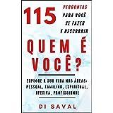 115 Perguntas para Você se Fazer e Descobrir QUEM É VOCÊ: Explore a sua vida nas áreas: pessoal, familiar, espiritual, afetiv