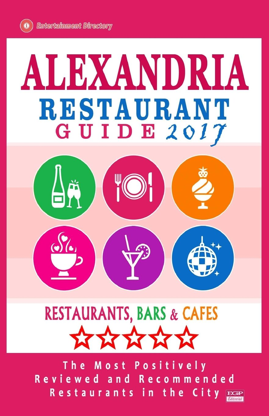 Read Online Alexandria Restaurant Guide 2017: Best Rated Restaurants in Alexandria, Virginia - 500 Restaurants, Bars and Cafés recommended for Visitors, 2017 pdf epub