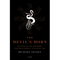 The Devil's Horn: The Story of the Saxophone, from Noisy Novelty to King of Cool book cover