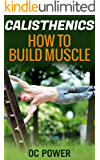 Calisthenics: How To Build Muscle, 8 Minute Six Pack Workout Bonus (Bodyweight Exercise, Isometrics, Bigger Leaner Stronger, Muscle And Fitness, Calisthenics Workout)