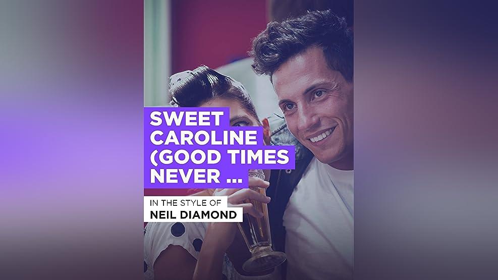 Sweet Caroline (Good Times Never Seemed So Good)