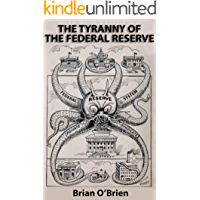 The Tyranny of the Federal Rese (English Edition)
