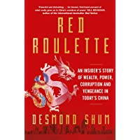 Red Roulette: An Insider's Story of Wealth, Power, Corruption and Vengeance in Today's China