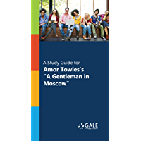 """""""A Study Guide for Amor Towles's """"""""A Gentleman in Moscow"""""""""""" (Novels for Students)"""