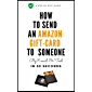 How To Send An Amazon Gift Card To Someone: A Simple Step By Step Guide On How To Send A Gift Card Via Email With Actual Screenshots (English Edition)