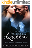 How to Seduce a Queen: A Medieval Romance Novel