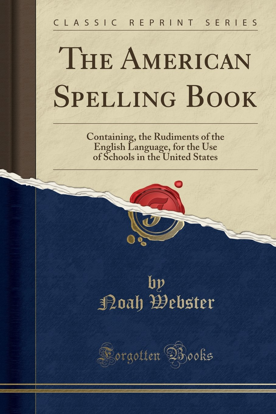 The American Spelling Book: Containing, the Rudiments of the English Language, for the Use of Schools in the United States (Classic Reprint) pdf