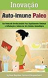 Inovação Auto-Imune Paleo: Um Protocolo Revolucionario Para Rapidamente Diminuir a Inflamacao e Balancear Seu Sistema Imunologico
