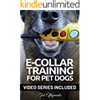 E-COLLAR TRAINING for Pet Dogs: The only resource you'll need to train your dog with the aid of an electric training…