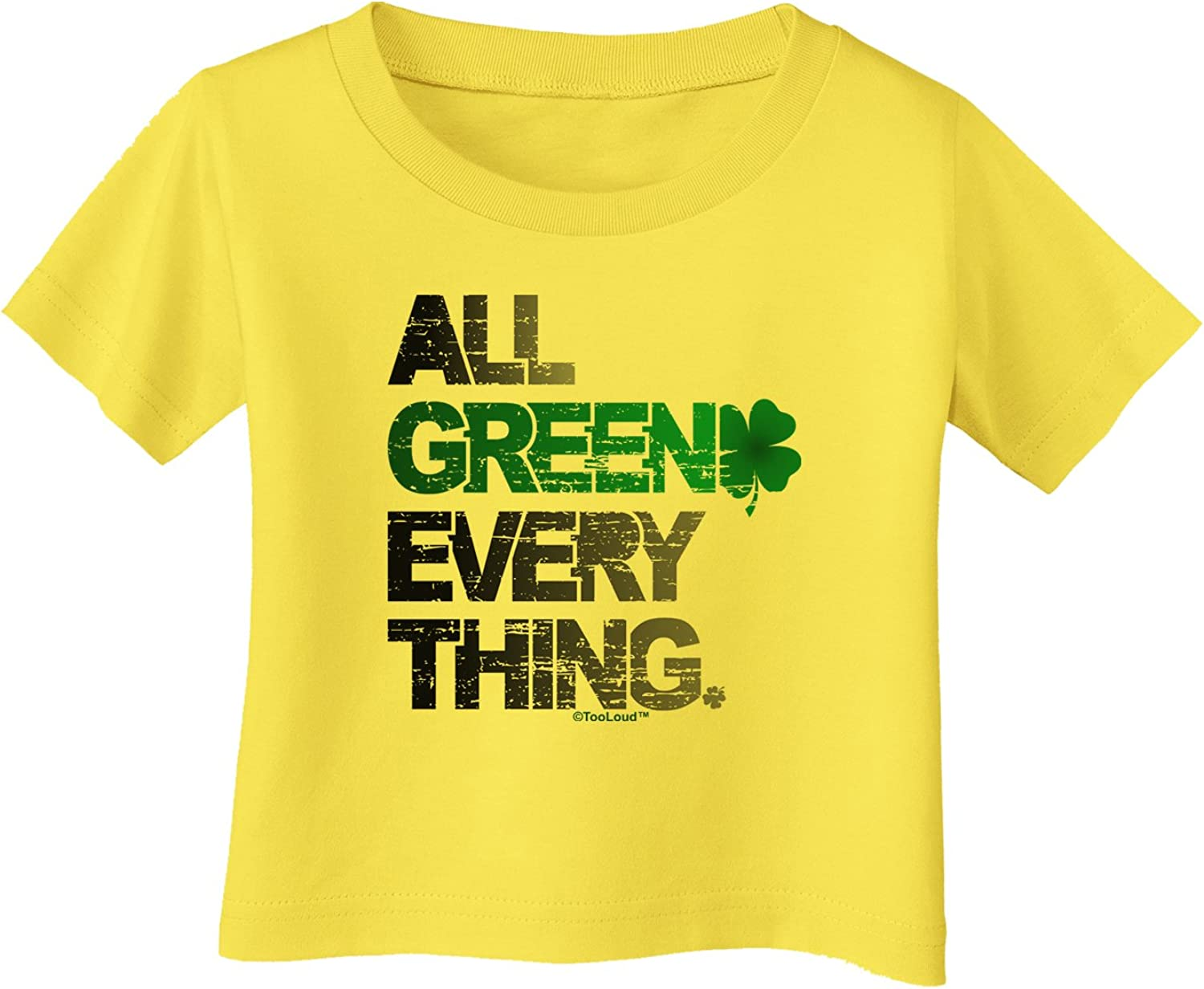 TooLoud All Green Everything Distressed Infant T-Shirt