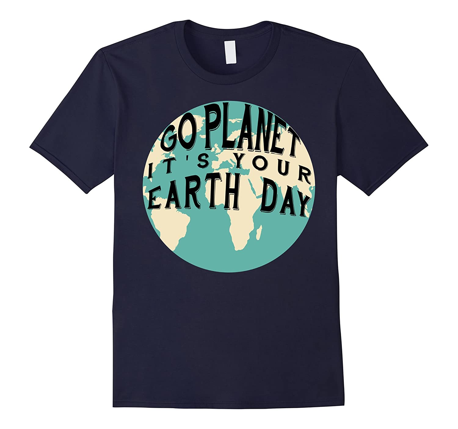 Earth Day Gift Shirt - Go Planet Its Your Earth Day-TD