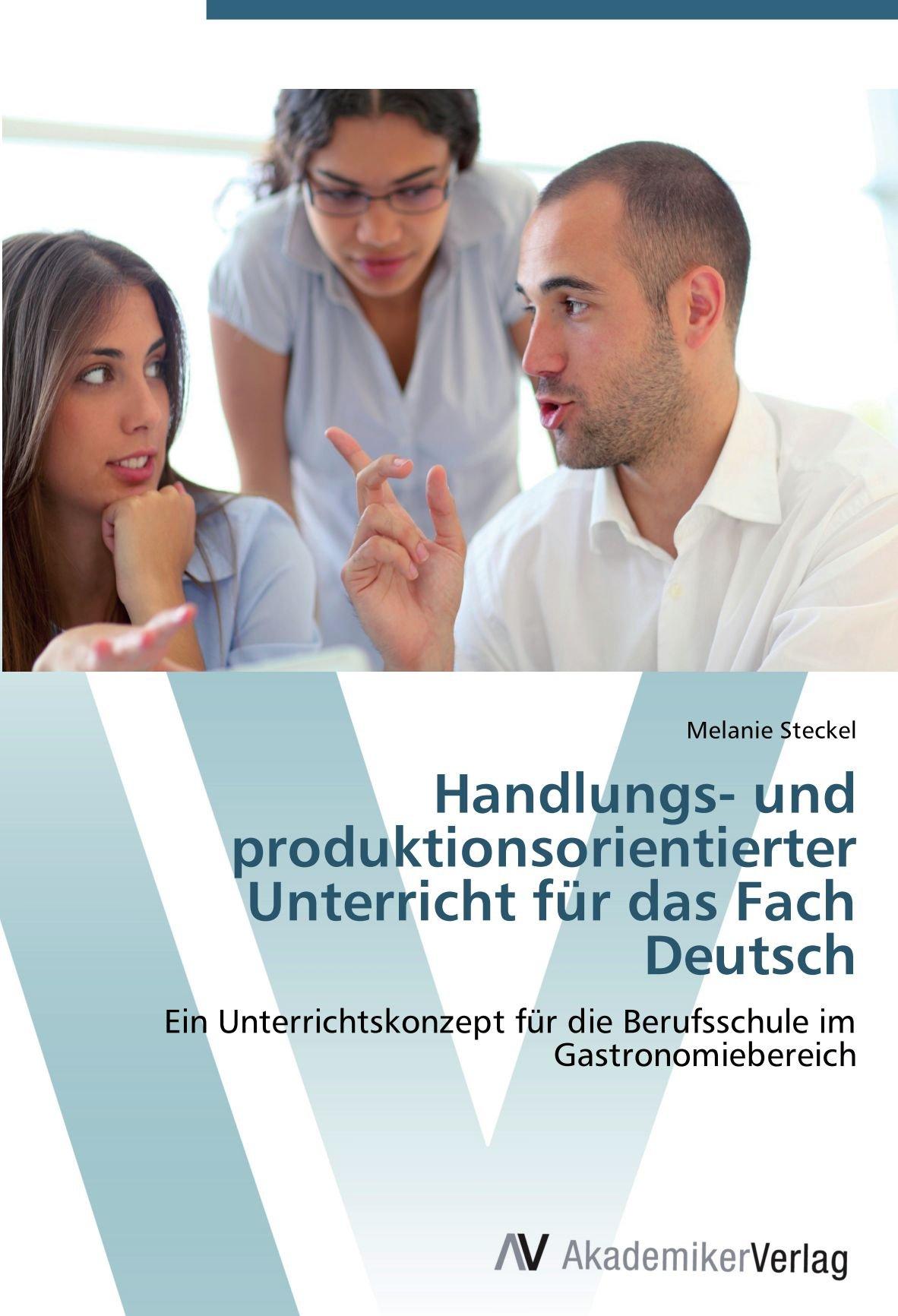 Download Handlungs- und produktionsorientierter Unterricht für das Fach Deutsch: Ein Unterrichtskonzept für die Berufsschule im Gastronomiebereich (German Edition) PDF