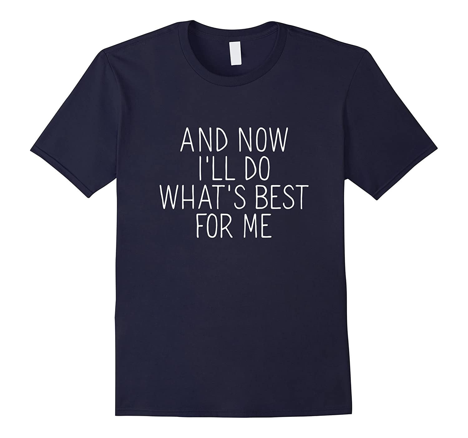 And Now Ill do Whats Best For Me Women Unique Cute T-Shirt-TH