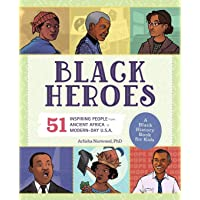 Black Heroes: A Black History Book for Kids: 51 Inspiring People from Ancient Africa to Modern-Day U.S.A. (People and…
