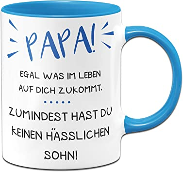 Tasse Mit Spruch Für Papa Wenigstens Hast Du Keine Hässliche Tochter Sohn Vatertag Blau Sohn
