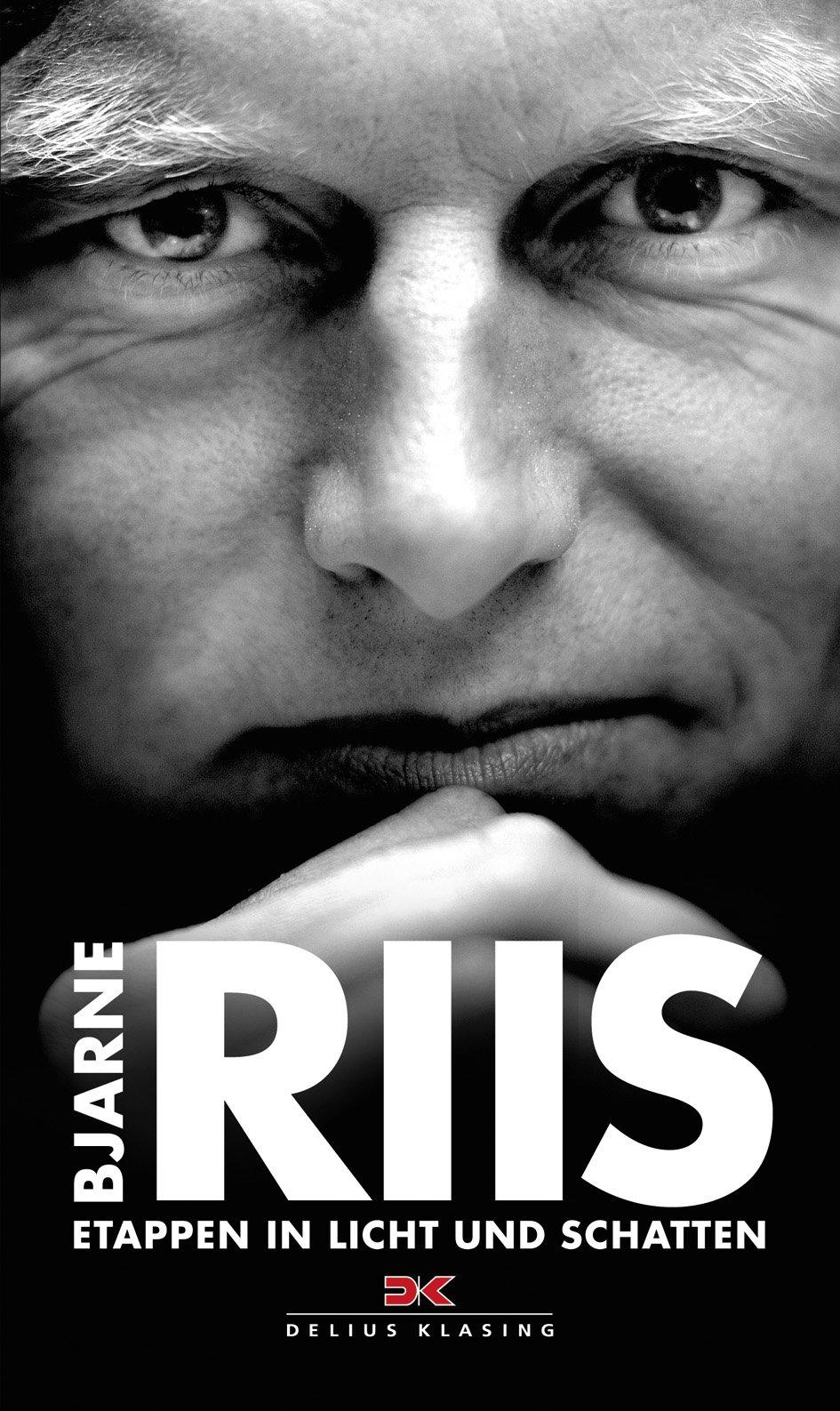 Bjarne Riis: Etappen in Licht und Schatten / Aufgezeichnet von Lars Steen Petersen