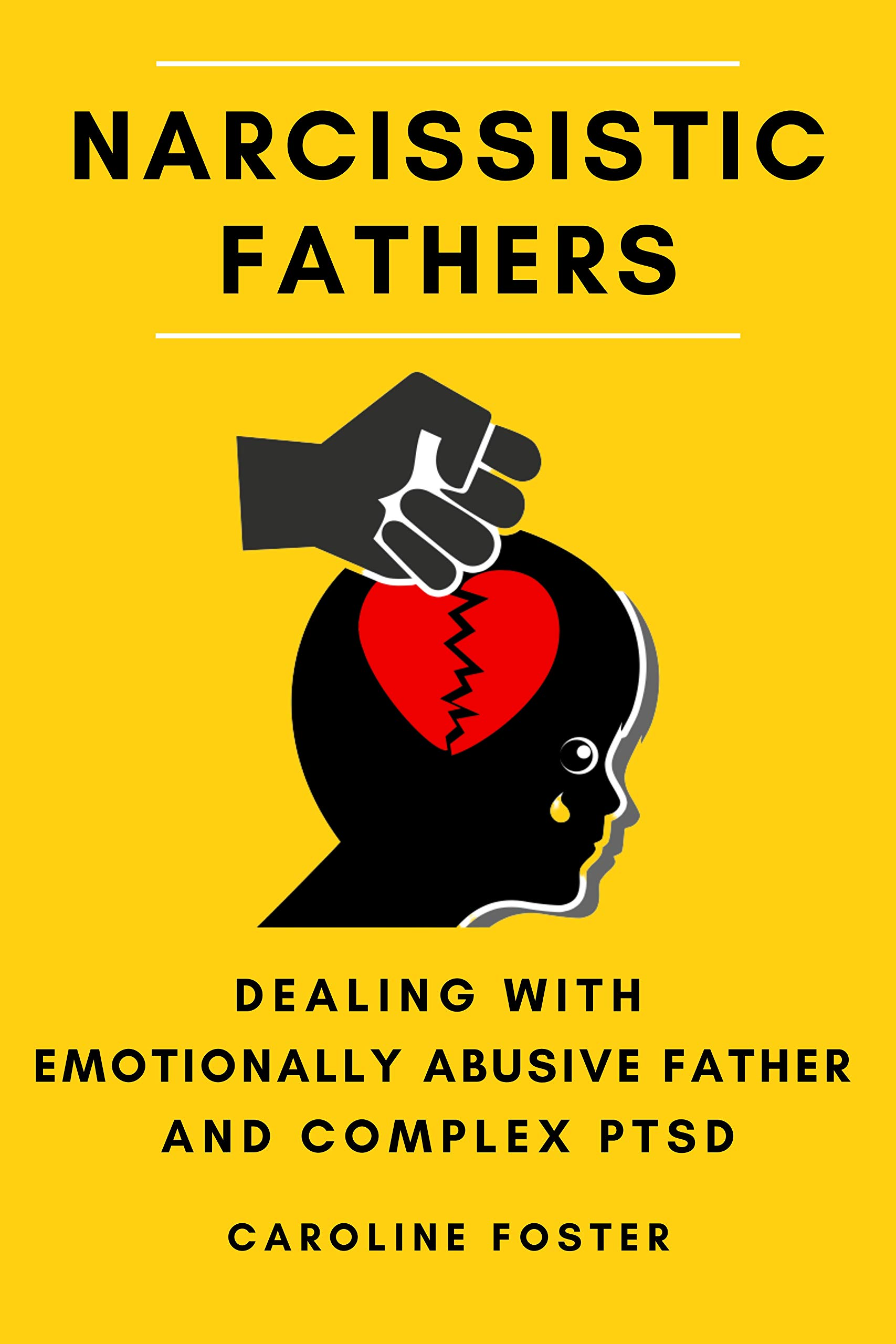 Narcissistic Fathers: Dealing with Emotionally Abusive Father and Complex PTSD (Adult Children of Narcissists Recovery Book 2) (English Edition)