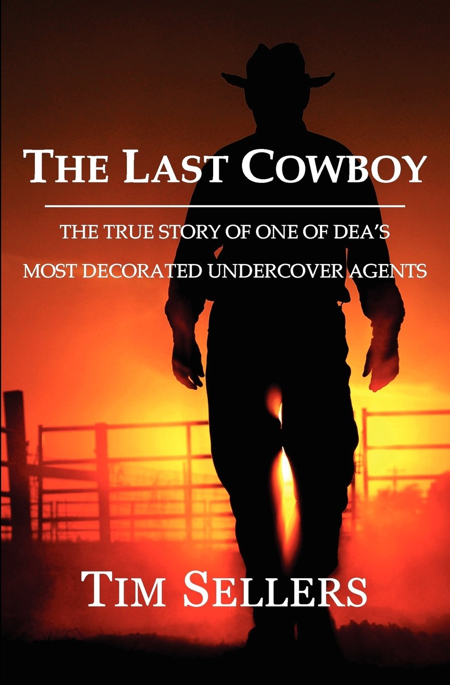 Download The Last Cowboy: The True Story Of One Of DEA's Most Decorated Undercover Agents PDF