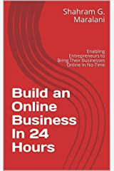 Build an Online Business In 24 Hours: Enabling Entrepreneurs to Bring Their Businesses Online In No-Time Kindle Edition