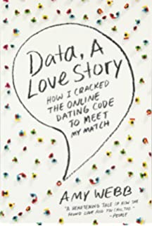 Data, a Love Story: How I Cracked the Online Dating Code to Meet My