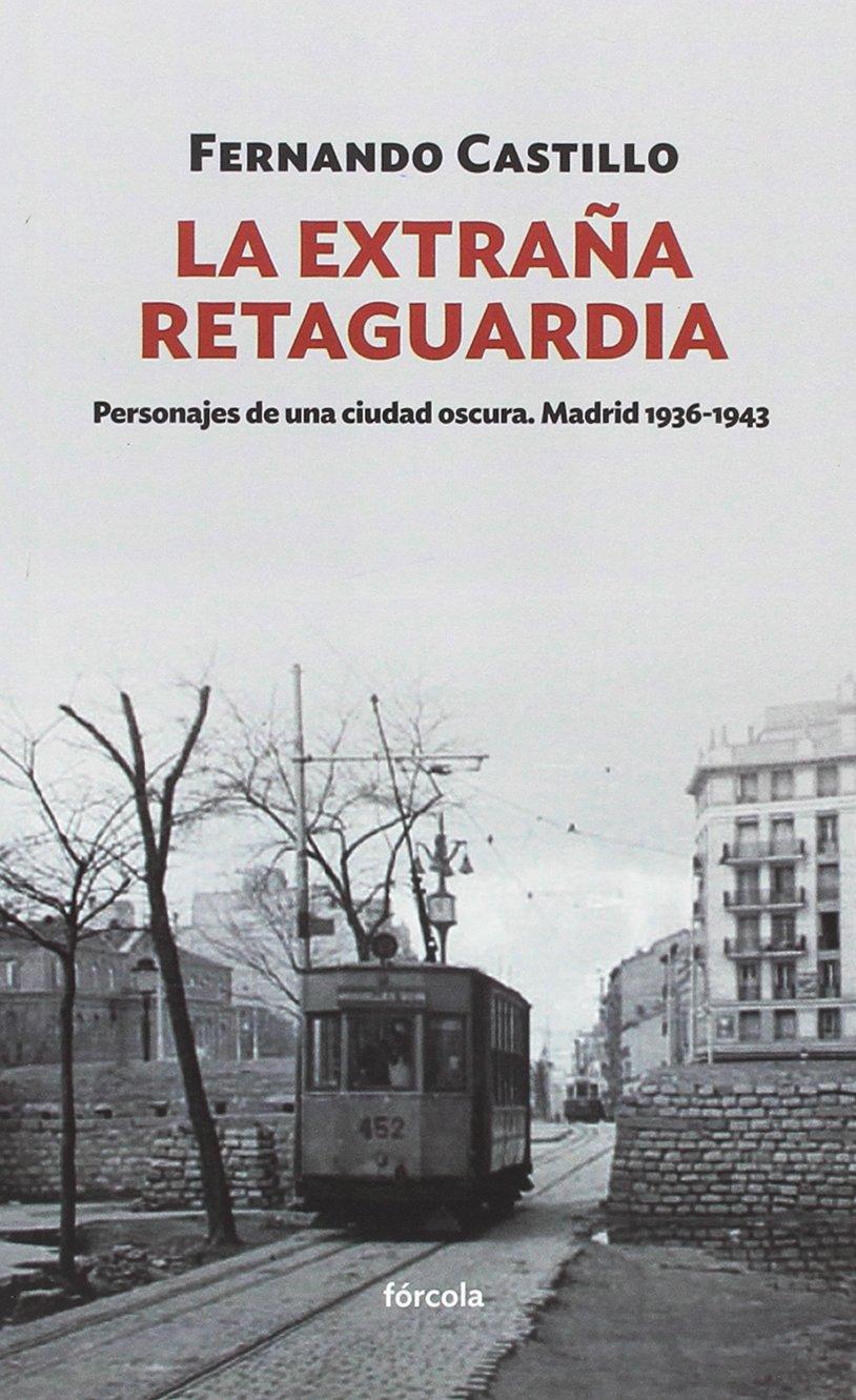 La extraña retaguardia: Personajes de una ciudad oscura. Madrid ...