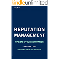 Reputation Management: Upgrade Your Reputation - Business, CEO and Employee Corporate Reputation, Integrity and Corporate Culture, Keys to Successful Reputation Management.