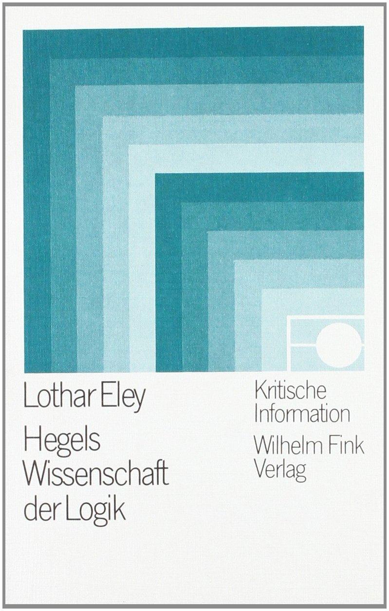 Hegels Wissenschaft der Logik. Leitfaden und Kommentar (Kritische Information) Broschiert – 1. Juni 1982 Lothar Eley Verlag Wilhelm Fink 3770513088 MAK_9783770513086