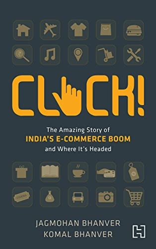 Click!: The Amazing Story of India's E-commerce Boom and Where it's Headed