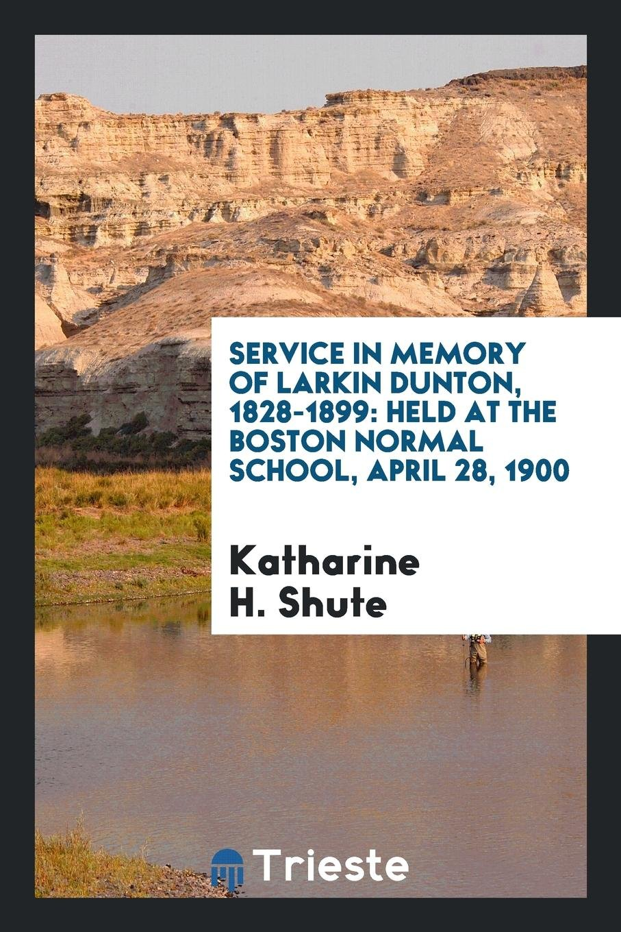Download Service in Memory of Larkin Dunton, 1828-1899: Held at the Boston Normal School, April 28, 1900 PDF