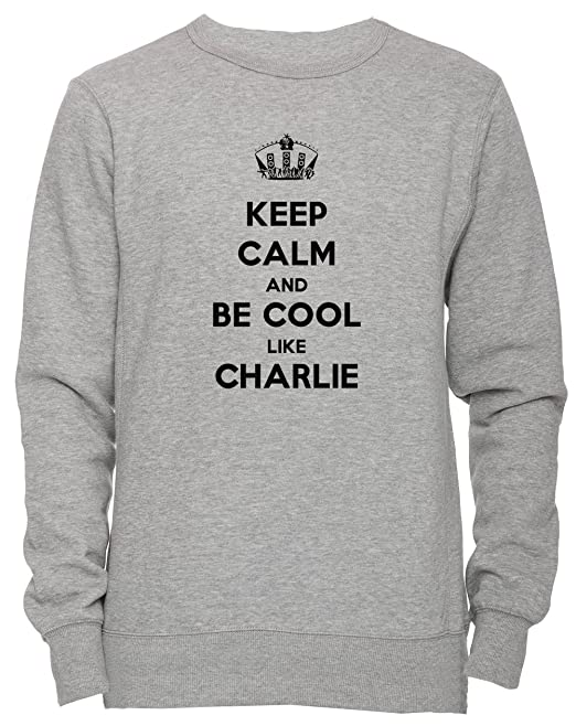 Keep Calm And Be Cool Like Charlie Unisexo Hombre Mujer Sudadera Jersey Pullover Gris Unisex Tamaño