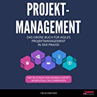 Projektmanagement: Das große Buch für agiles Projektmanagement in der Praxis! [Project Management: The Big Book for Agile Project Management in Practice!]: Wie Sie Scrum und Kanban sofort im Berufsalltag einbringen [How to Introduce Scrum and Kanban Immediately in Your Professional Life]