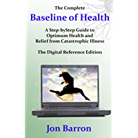 The Complete Baseline of Health: The Digital Reference Edition: A Step-by-Step Guide to Optimum Health and Relief from…