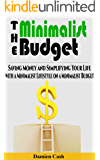 The Minimalist Budget: Saving Money and Simplifying Your Life with a Minimalist Lifestyle on a Minimalist Budget (Minimalist Budget, Minimalist Living, Minimalist Lifestyle Book 1)