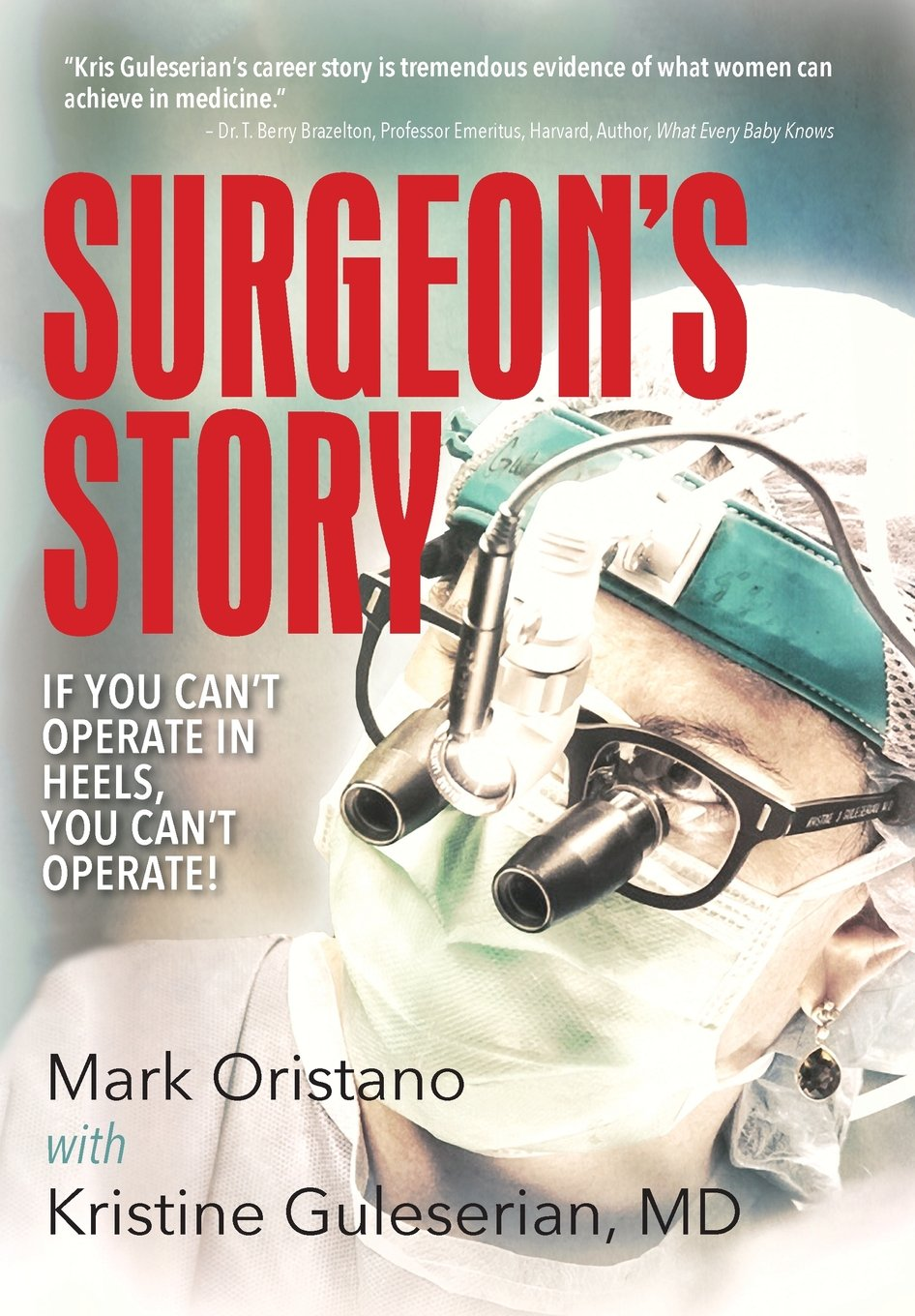 Surgeon's Story: If You Can't Operate in Heels, You Can't Operate! Hardcover – February 28, 2017 Mark Oristano You Can' t Operate! Authority Publishing 1935953788
