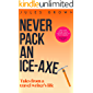 Never Pack an Ice-Axe: Tales From a Travel Writer's Life (Born to Travel Book 2)