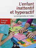 L'enfant inattentif et hyperactif - 2e éd. - Le comprendre et l'aider