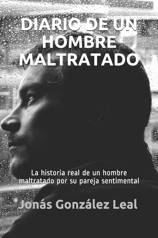 Amazon.com: Diario de un hombre maltratado: La historia real de un ...