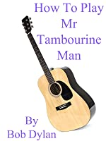 How To Play Mr Tambourine Man By Bob Dylan