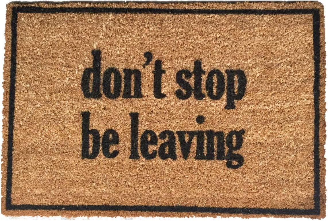 Rise8 Studios Funny Outdoor Doormat Don t Stop Be Leaving Novelty Welcome Floor Mat Coir Rubber Backing Large 18 in. x 30 in.