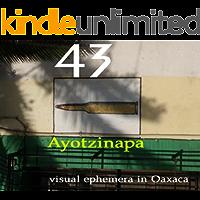 43: Ayotzinapa: visual emphemera in Oaxaca (English Edition)