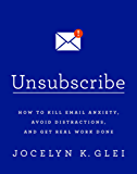 Unsubscribe: How to Kill Email Anxiety, Avoid Distractions and Get REAL Work Done (English Edition)